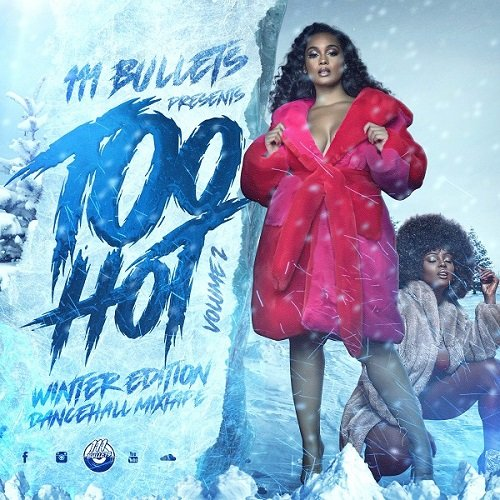 111 Bullets Too Hot Vol 2 Winter 2021 Dancehall Mix