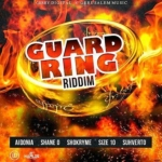 Guard Ring Riddim 2018