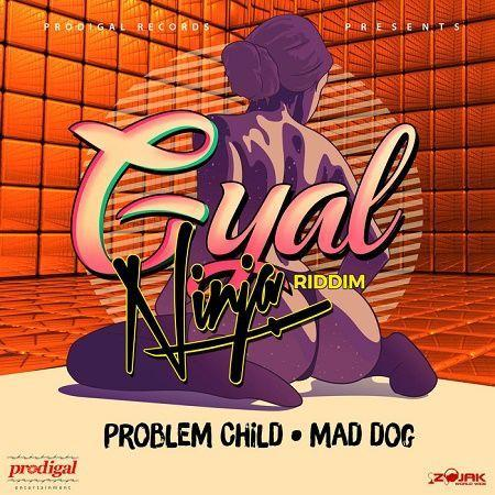 gyal ninja riddim – prodigal entertainment