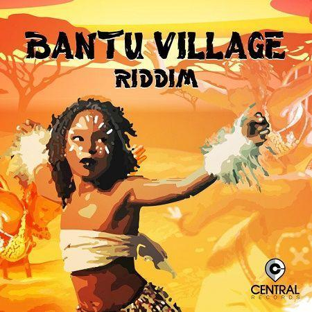 bantu village riddim – central records