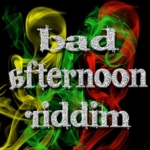 Bad Afternoon Riddim 1