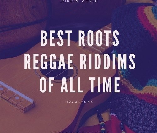 Best Roots Reggae Riddims Of All Time
