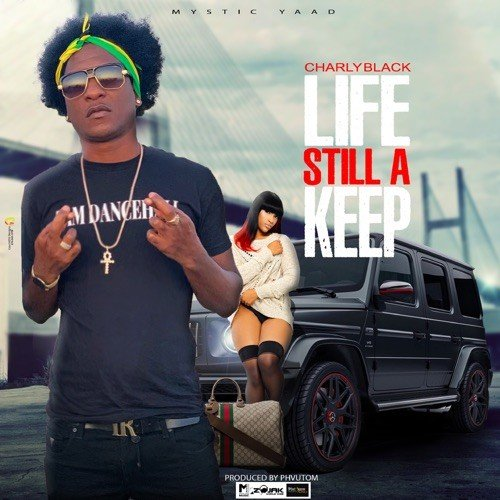 Charly Black Life Still A Keep