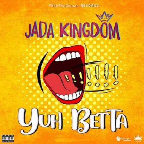 Jada Kingdom Yuh Betta