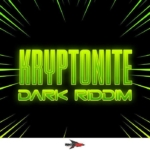 Kryptonite Dark Riddim