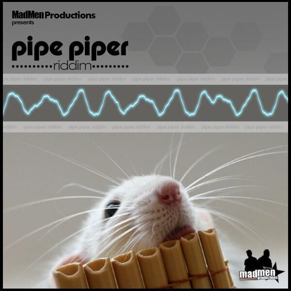 pipe piper riddim – madmen productions