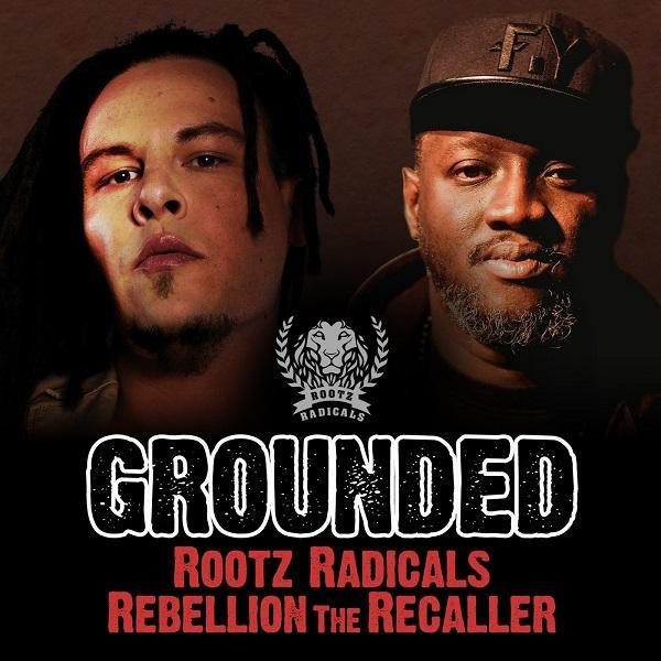 rebellion the recaller / rootz radicals – grounded 2019