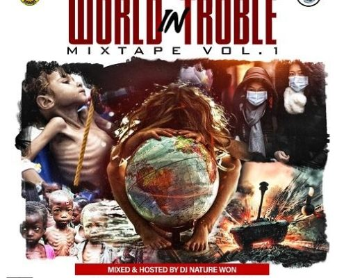 World In Trouble Mixtape Vol 1 Dj Nature Won